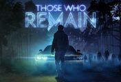 Those Who Remain получила новых издателей и новый криповый трейлер